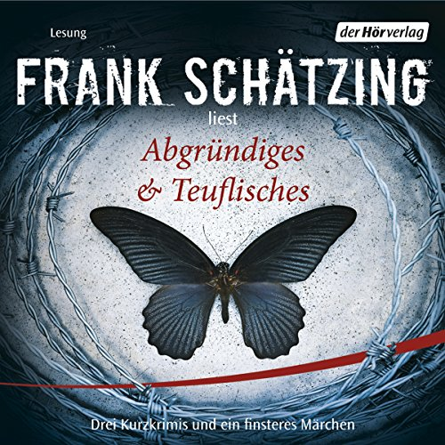 Abgründiges & Teuflisches. Drei Kurzkrimis und ein finsteres Märchen                   By:                                                                                                                                 Frank Schätzing                               Narrated by:                                                                                                                                 Frank Schätzing                      Length: 1 hr and 13 mins     Not rated yet     Overall 0.0