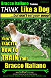Bracco Italiano Training | Think Like a Dog, But Don't Eat Your Poop!: Here's EXACTLY How To Train Your Bracco Italiano