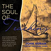 The Soul of Teaching: Encouragement for High School Teachers and Principals Who Sometimes Might Need It