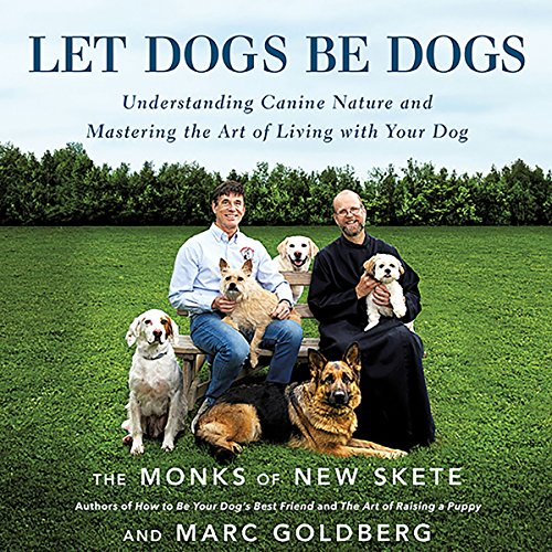 Let Dogs Be Dogs     Understanding Canine Nature and Mastering the Art of Living with Your Dog              Written by:                                                                                                                                 The Monks of New Skete                               Narrated by:                                                                                                                                 Dan Woren                      Length: 9 hrs and 43 mins     4 ratings     Overall 4.8