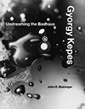 Gyorgy Kepes: Undreaming the Bauhaus (The MIT Press)