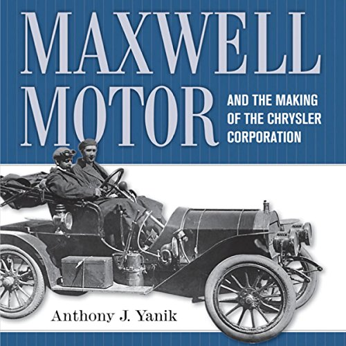 Maxwell Motor and the Making of the Chrysler Corporation  By  cover art