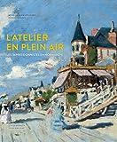L'atelier en plein air - Les impressionnistes en Normandie : Turner, Bourdin, Monet, Renoir, Gauguin, Pissarro, Morisot, Caillebotte, Signac...