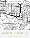 Chelyabinsk (Russia) Trip Journal: Lined Chelyabinsk (Russia) Vacation/Travel Guide Accessory Journal/Diary/Notebook With Chelyabinsk (Russia) Map Cover Art