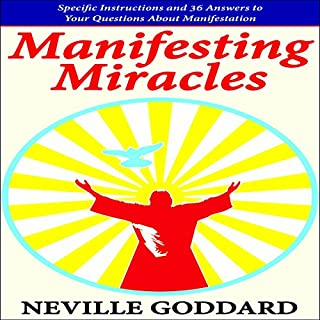 Manifesting Miracles: Specific Instructions and 36 Answers to Your Questions About Manifestation     Neville Explains the Bible              By:                                                                                                                                 Neville Goddard                               Narrated by:                                                                                                                                 Mark Manning                      Length: 1 hr and 37 mins     26 ratings     Overall 4.8