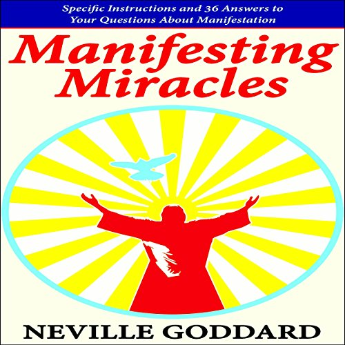 Manifesting Miracles: Specific Instructions and 36 Answers to Your Questions About Manifestation     Neville Explains the Bible              By:                                                                                                                                 Neville Goddard                               Narrated by:                                                                                                                                 Mark Manning                      Length: 1 hr and 37 mins     222 ratings     Overall 4.8