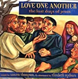 Love One Another: The Last Days of Jesus