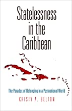 Statelessness in the Caribbean: The Paradox of Belonging in a Postnational World (Pennsylvania Studies in Human Rights)