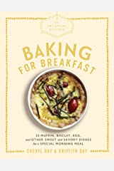 The Artisanal Kitchen: Baking for Breakfast: 33 Muffin, Biscuit, Egg, and Other Sweet and Savory Dishes for a Special Morning Meal Kindle Edition