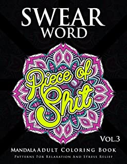 Swear Word Mandala Adults Coloring Book Volume 3: An Adult Coloring Book with Swear Words to Color and Relax