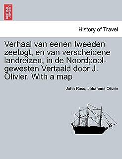 Verhaal Van Eenen Tweeden Zeetogt, En Van Verscheidene Landreizen, in de Noordpool-Gewesten Vertaald Door J. Olivier. with...