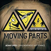 Moving Parts by Chris Montague & Kit Downes Benny Greb