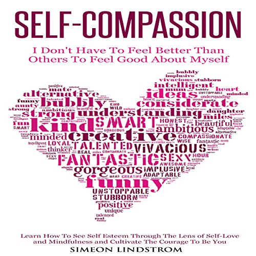 Self-Compassion     I Don't Have to Feel Better than Others to Feel Good About Myself              Autor:                                                                                                                                 Simeon Lindstrom                               Sprecher:                                                                                                                                 John Malone                      Spieldauer: 1 Std. und 36 Min.     1 Bewertung     Gesamt 4,0