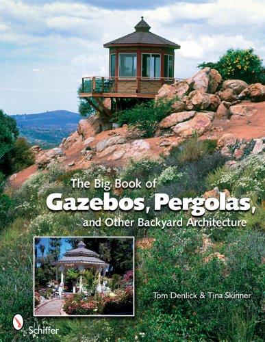 Big Book of Gazebos, Pergolas, and Other Backyard Architecture