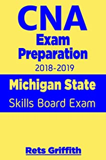 CNA Exam Preparation 2018-2019: Michigan State Skills Board Exam: CNA State Boards Exam Study guide