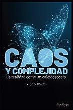 Caos y complejidad: La realidad como caleidoscopio (CIENCIA)