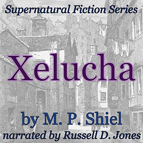 Xelucha     Supernatural Fiction Series              By:                                                                                                                                 M. P. Shiel                               Narrated by:                                                                                                                                 Russell D Jones                      Length: 32 mins     2 ratings     Overall 3.5