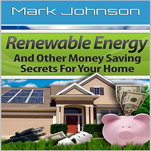 Renewable Energy and Other Money Saving Secrets for Your Home audiobook cover art