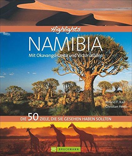 Highlights Namibia mit Okavango-Delta und Viktoriafällen. Die 50 Ziele, die Sie gesehen haben sollten in einem Reiseführer für Namibia: Von Skelettküste bis Botswana; auf in den Afrika Urlaub