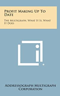 Profit Making Up to Date: The Multigraph, What It Is, What It Does