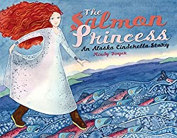 The Salmon Princess: An Alaska Cinderella Story (Paws IV Children's Books): Mindy Dwyer