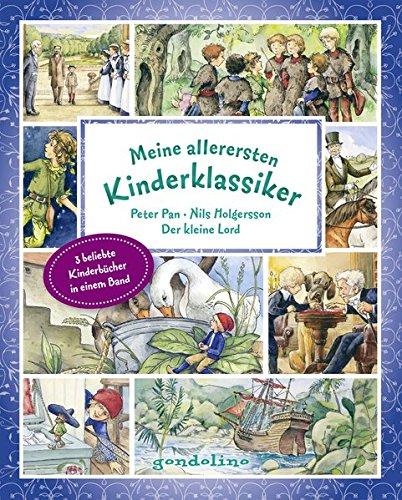 Meine allerersten Kinderklassiker: Peter Pan/Nils Holgersson/Der kleine Lord: Drei beliebte Kinderklassiker in einem Band, ideal zum Vorlesen ab 4 Jahre.