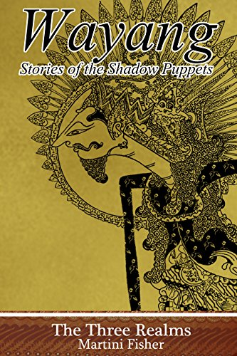 The Three Realms (Wayang: Stories of the Shadow Puppets Book 1) by [Martini Fisher]