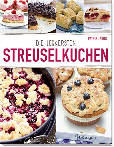 Die leckersten Streuselkuchen: Tolle Rezepte für die Kaffeetafel