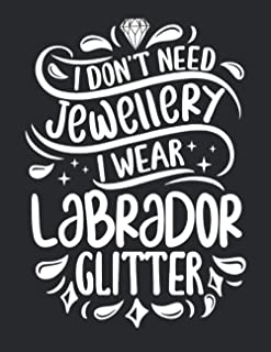 I Don't Need Jewellery I Wear Labrador Glitter: Funny Cool Labrador Journal | Great Awesome Workbook (Notebook | Diary | P...