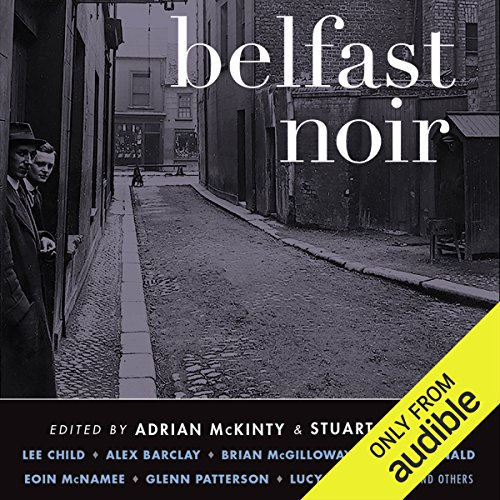 Belfast Noir                   By:                                                                                                                                 Adrian McKinty (editor),                                                                                        Stuart Neville (editor)                               Narrated by:                                                                                                                                 Stephen Bel Davies,                                                                                        Gerard Doyle,                                                                                        John Keating,                   and others                 Length: 7 hrs and 52 mins     9 ratings     Overall 4.0