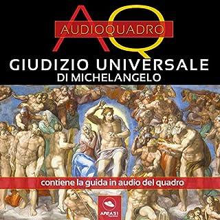 Giudizio Universale di Michelangelo     Audioquadro              Di:                                                                                                                                 Cristian Camanzi                               Letto da:                                                                                                                                 Elena De Bertolis                      Durata:  30 min     5 recensioni     Totali 3,4
