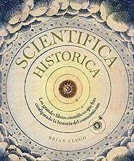 Scientifica Historica: Los grandes libros científicos que han configurado la historia del conocimiento par Brian Clegg