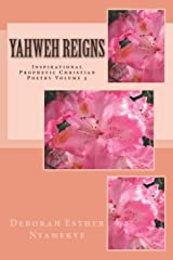 Yahweh Reigns: Inspirational Prophetic Christian Poetry Volume 3 (Yahweh Reigns - Inspirational Prophetic Chrisian Poetry) Paperback