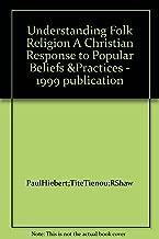 Understanding Folk Religion A Christian Response to Popular Beliefs &Practices - 1999 publication