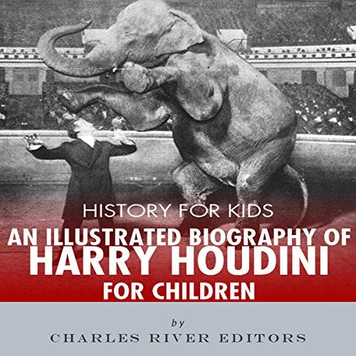 History for Kids: A Biography of Harry Houdini for Children audiobook cover art