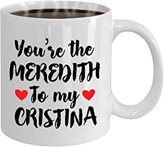 You're the Meredith to my Cristina Coffee Mug 11oz- With FREE You're the Meredith to my Cristina Coaster