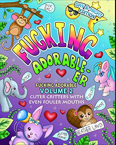 Fucking Adorable-er: Cuter Critters with Even Fouler Mouths (Volume 2)