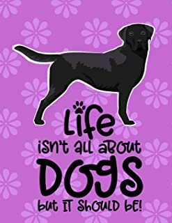 Life Isn't All About Dogs But It Should Be!: 2020 Monthly Planner Organizer Undated Calendar And ToDo List Tracker Notebook Black Labrador Retriever Dog