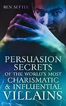 Persuasion Secrets of the World's Most Charismatic & Influential Villains (Success Villains)