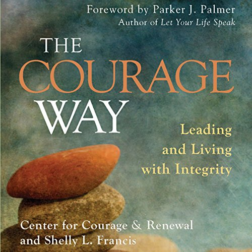 The Courage Way: Leading and Living with Integrity audiobook cover art