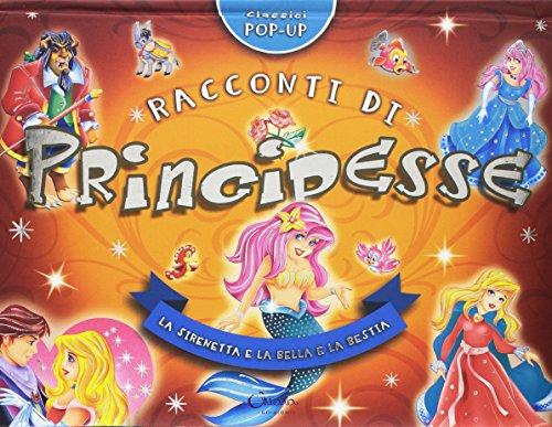 Racconti di principesse. La Sirenetta e La Bella e la Bestia. Classici pop-up. Ediz. a colori
