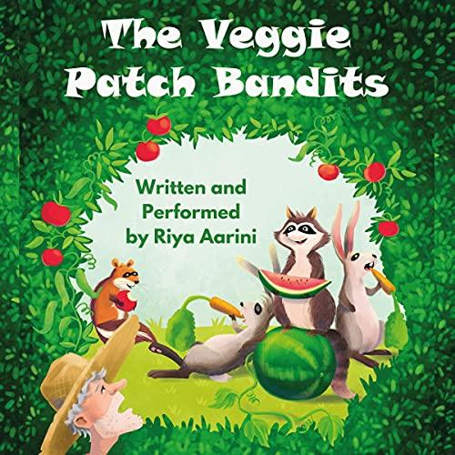 The Veggie Patch Bandits Audiobook By Riya Aarini cover art