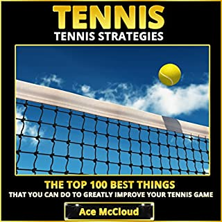 Tennis Strategies: The Top 100 Best Things That You Can Do to Greatly Improve Your Tennis Game audiobook cover art