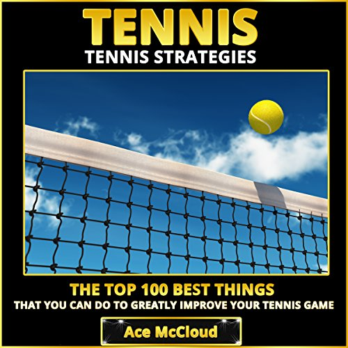 Tennis Strategies: The Top 100 Best Things That You Can Do to Greatly Improve Your Tennis Game Titelbild
