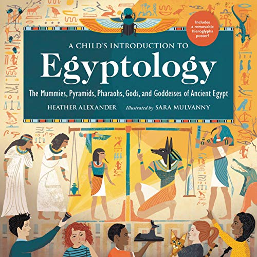 A Child's Introduction to Egyptology: The Mummies, Pyramids, Pharaohs, Gods, and Goddesses of Ancient Egypt (A Child's Introduction Series)