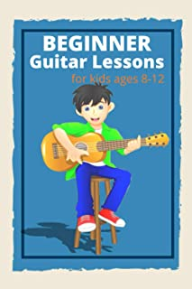 Beginner Guitar Lessons for kids ages 8-12: Learn to Play Famous Guitar Songs for Children , Guitar Chords,The Best Guitar...