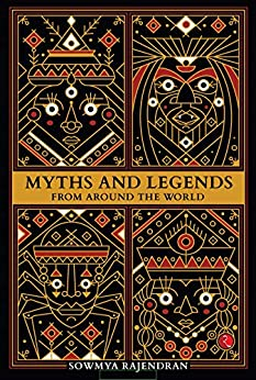 Myths and Legends from Around the World by [Sowmya Rajendran]