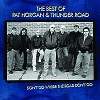 Best of Pat Horgan & Thunder Road-Don't Go Where T