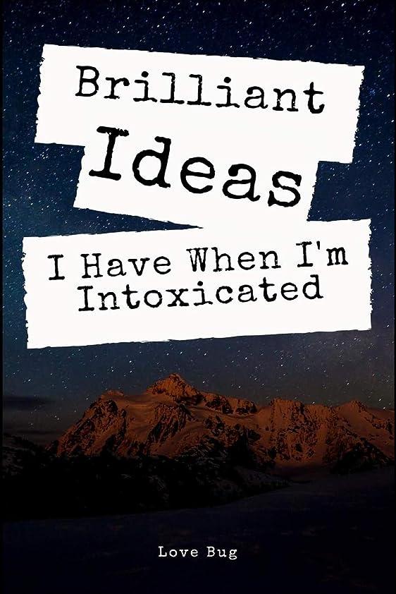 注ぎますコンベンション比類のないBrilliant Ideas I Have When I'm Intoxicated: Just another Lined Writing Journal Notebook