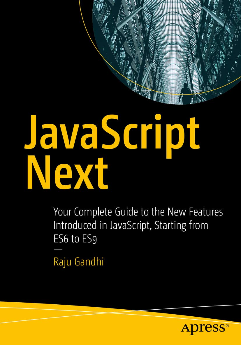 JavaScript Next: Your Complete Guide to the New Features Introduced in JavaScript, Starting from ES6 to ES9